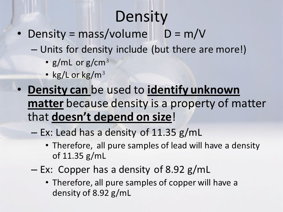 Density Density = mass/volume D = m/V
