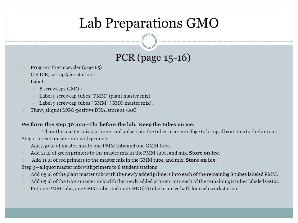 Lab Preparations GMO PCR (page 15-16) Program thermocycler (page 65)
