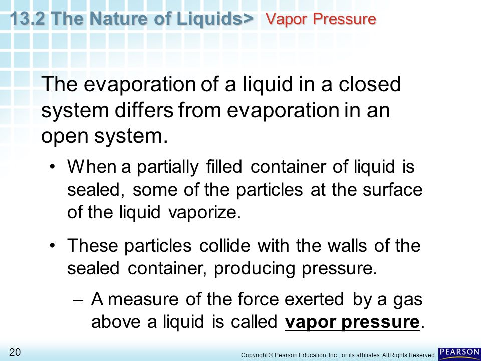 Vapor Pressure The evaporation of a liquid in a closed system differs from evaporation in an open system.