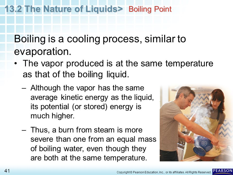 Boiling is a cooling process, similar to evaporation.