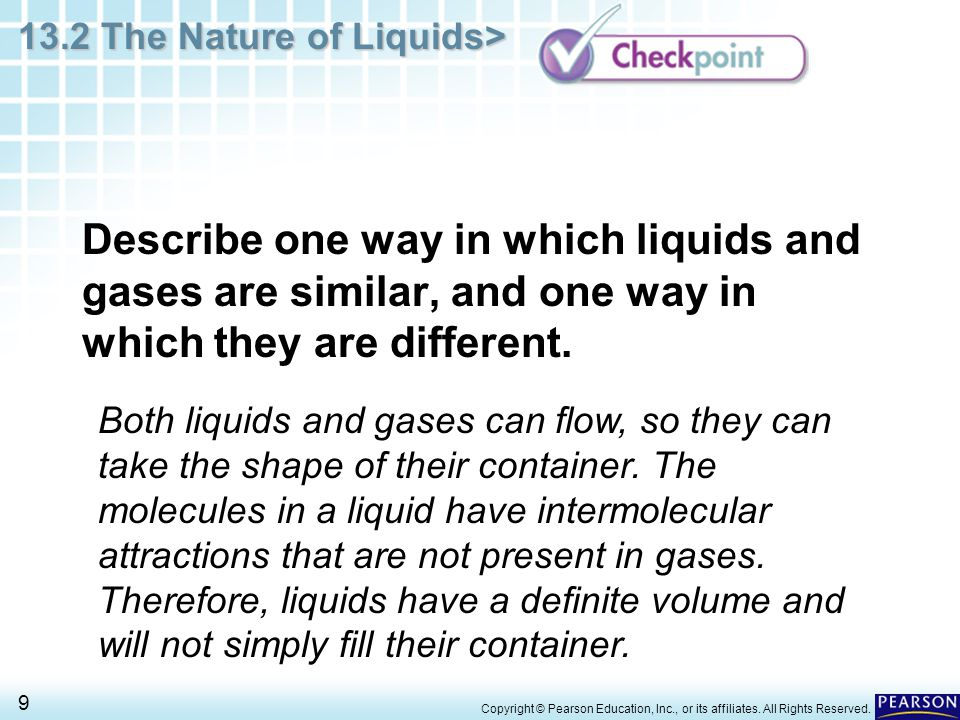Describe one way in which liquids and gases are similar, and one way in which they are different.