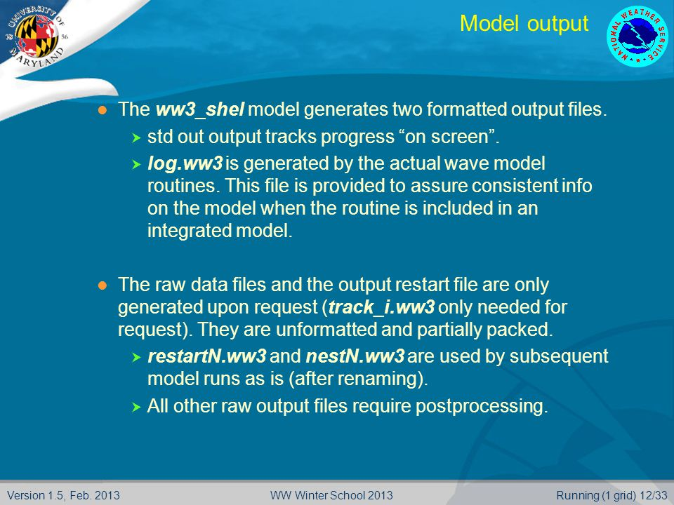 Model output The ww3_shel model generates two formatted output files.