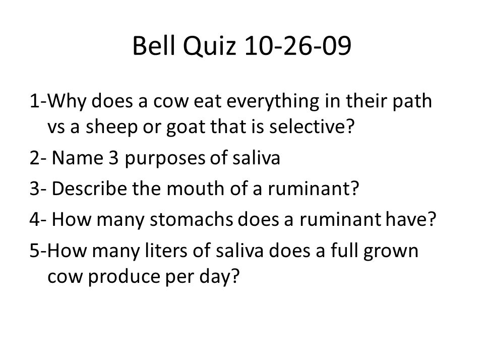 Bell Quiz 10-26-09 1-Why does a cow eat everything in their path vs a sheep or goat that is selective