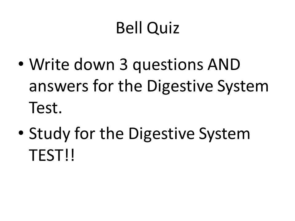 Bell Quiz Write down 3 questions AND answers for the Digestive System Test.