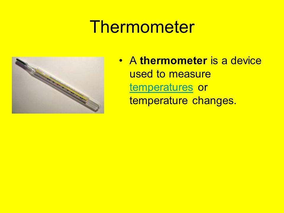 Thermometer A thermometer is a device used to measure temperatures or temperature changes.