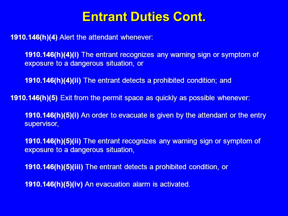 Entrant Duties Cont. 1910.146(h)(4) Alert the attendant whenever: