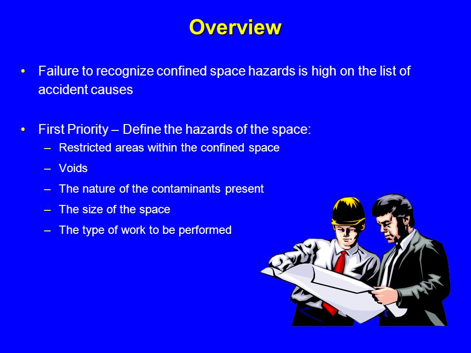 Overview Failure to recognize confined space hazards is high on the list of accident causes. First Priority – Define the hazards of the space: