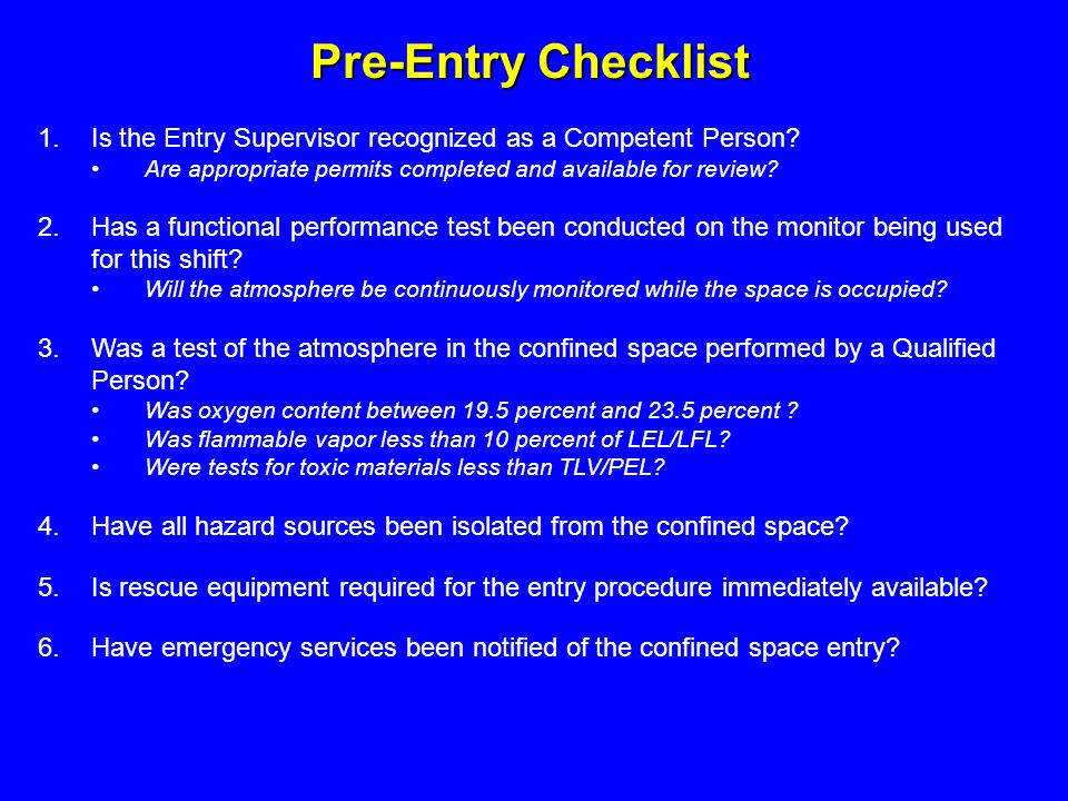 Pre-Entry Checklist Is the Entry Supervisor recognized as a Competent Person Are appropriate permits completed and available for review