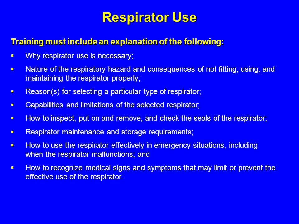 Respirator Use Training must include an explanation of the following: