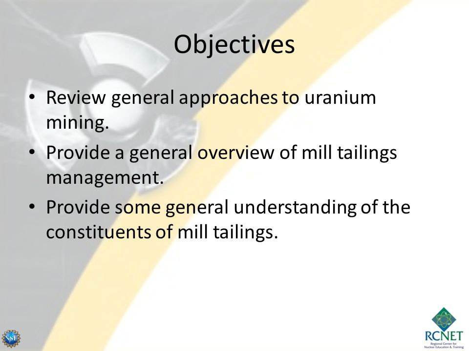 Objectives Review general approaches to uranium mining.
