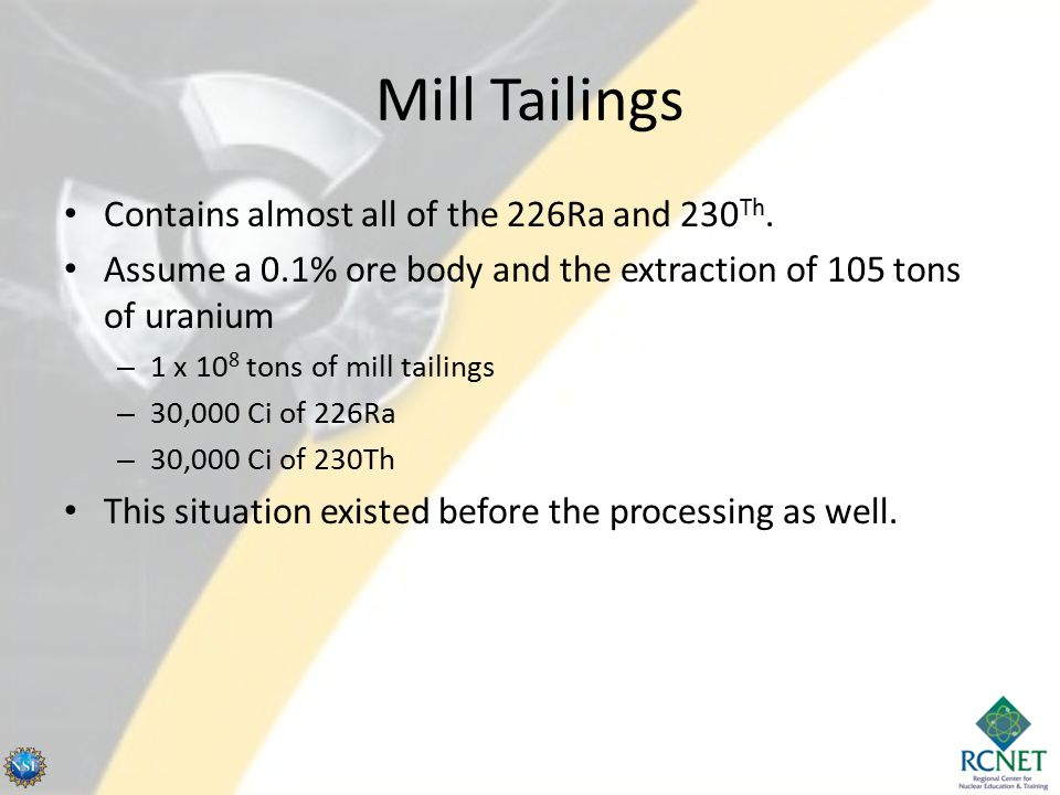 Mill Tailings Contains almost all of the 226Ra and 230Th.