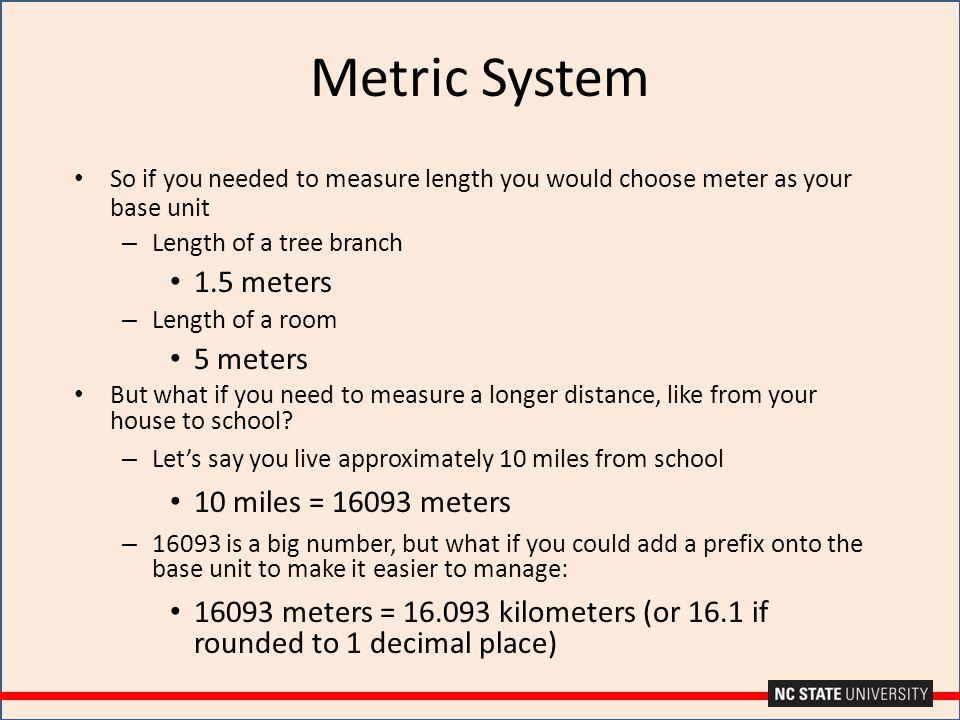 Metric System 1.5 meters 5 meters 10 miles = 16093 meters