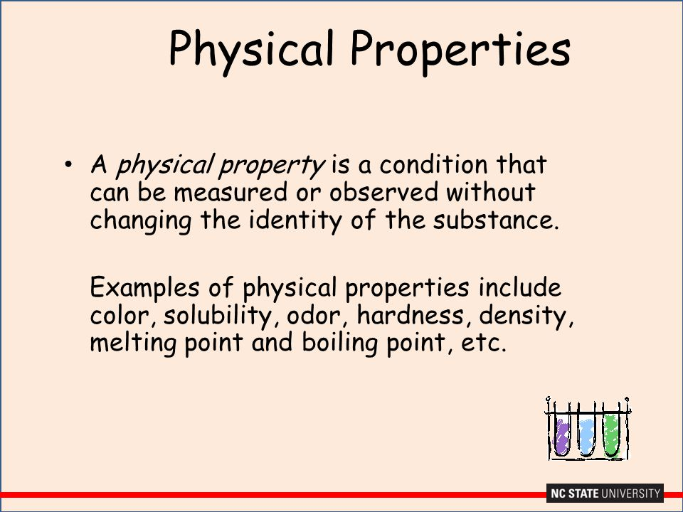 Physical Properties A physical property is a condition that can be measured or observed without changing the identity of the substance.