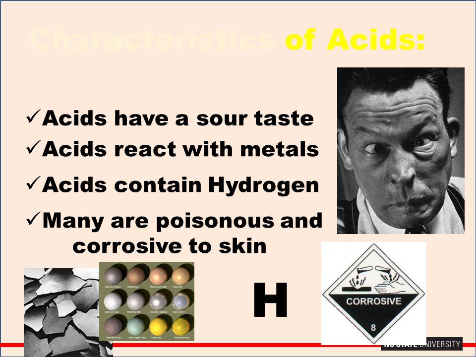 H Characteristics of Acids: Acids have a sour taste