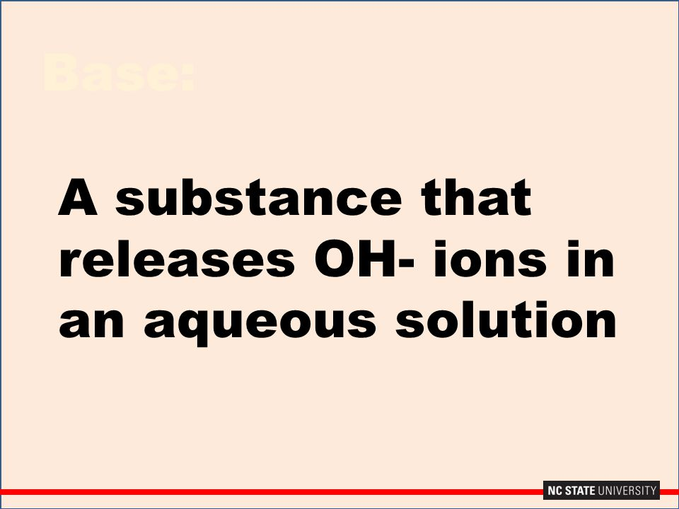 Base: A substance that releases OH- ions in an aqueous solution
