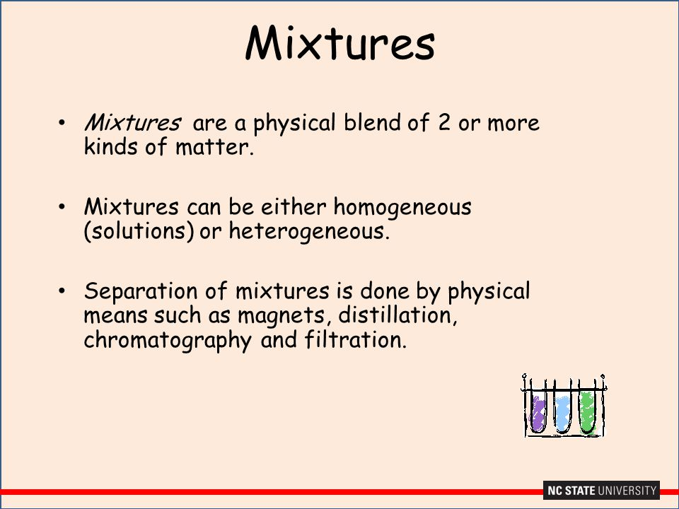 Mixtures Mixtures are a physical blend of 2 or more kinds of matter.