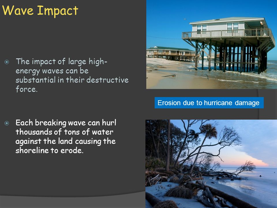 Wave Impact The impact of large high-energy waves can be substantial in their destructive force.