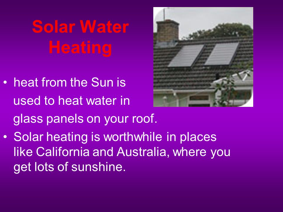 Solar Water Heating heat from the Sun is used to heat water in