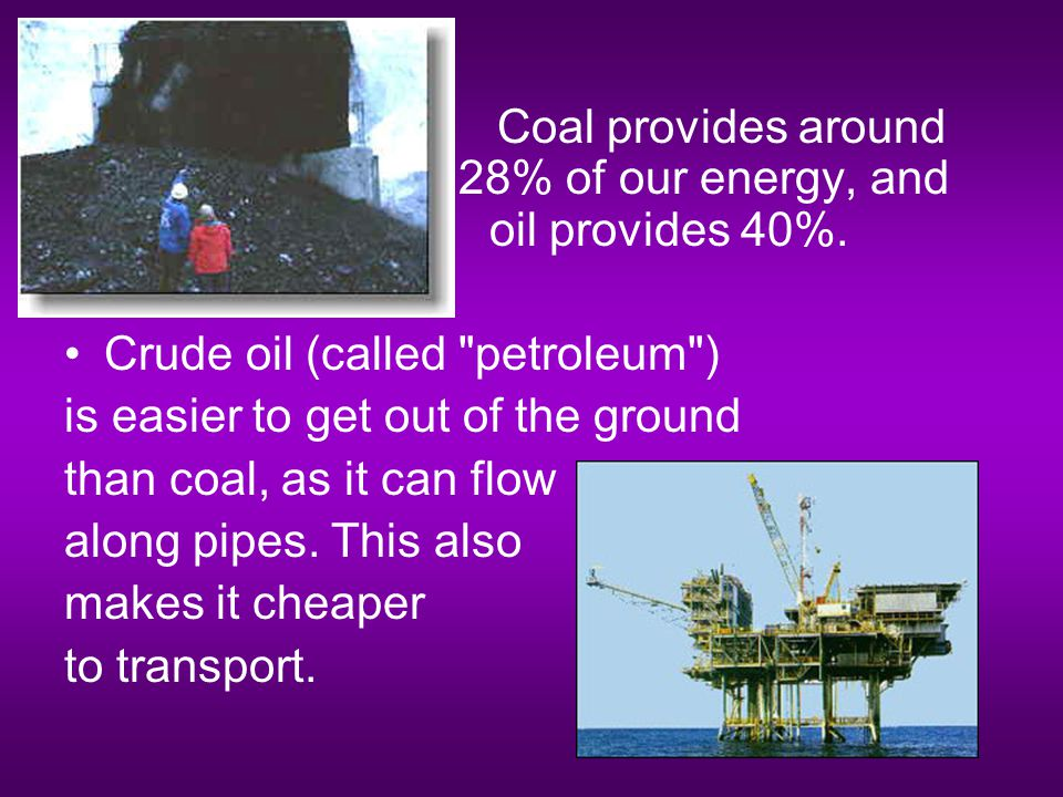 Coal provides around 28% of our energy, and oil provides 40%.