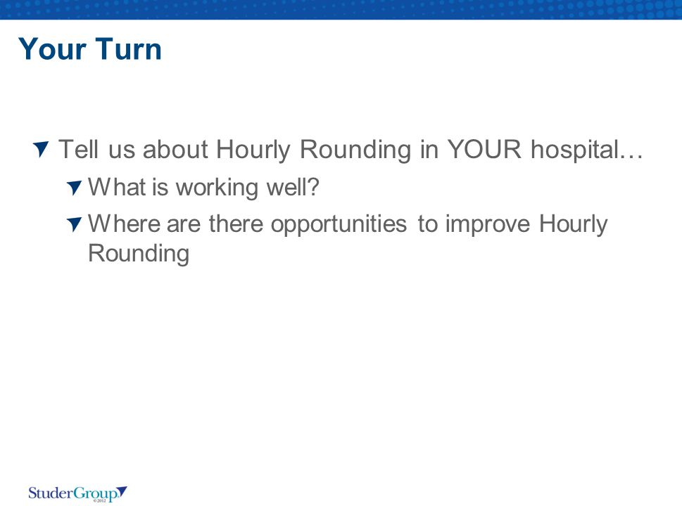 Your Turn Tell us about Hourly Rounding in YOUR hospital…