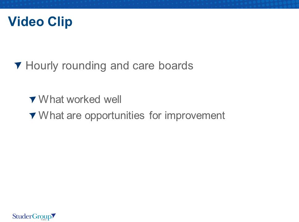 Video Clip Hourly rounding and care boards What worked well
