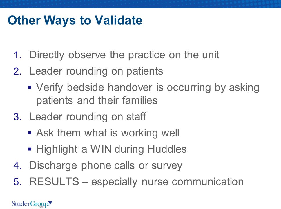 Other Ways to Validate Directly observe the practice on the unit