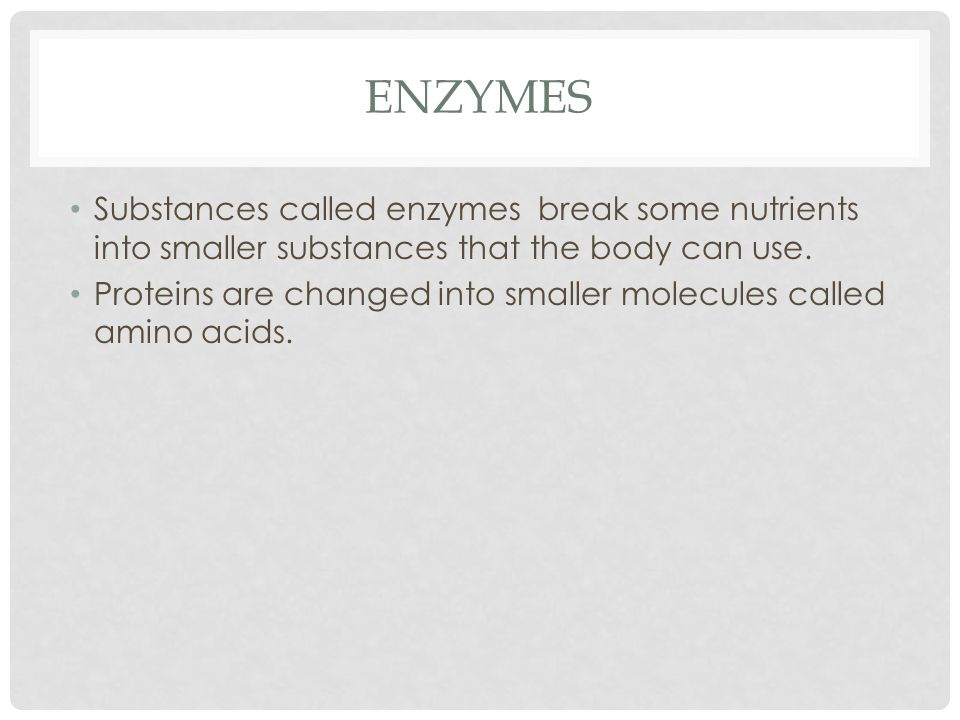 Enzymes Substances called enzymes break some nutrients into smaller substances that the body can use.
