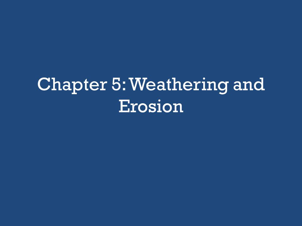 Chapter 5: Weathering and Erosion