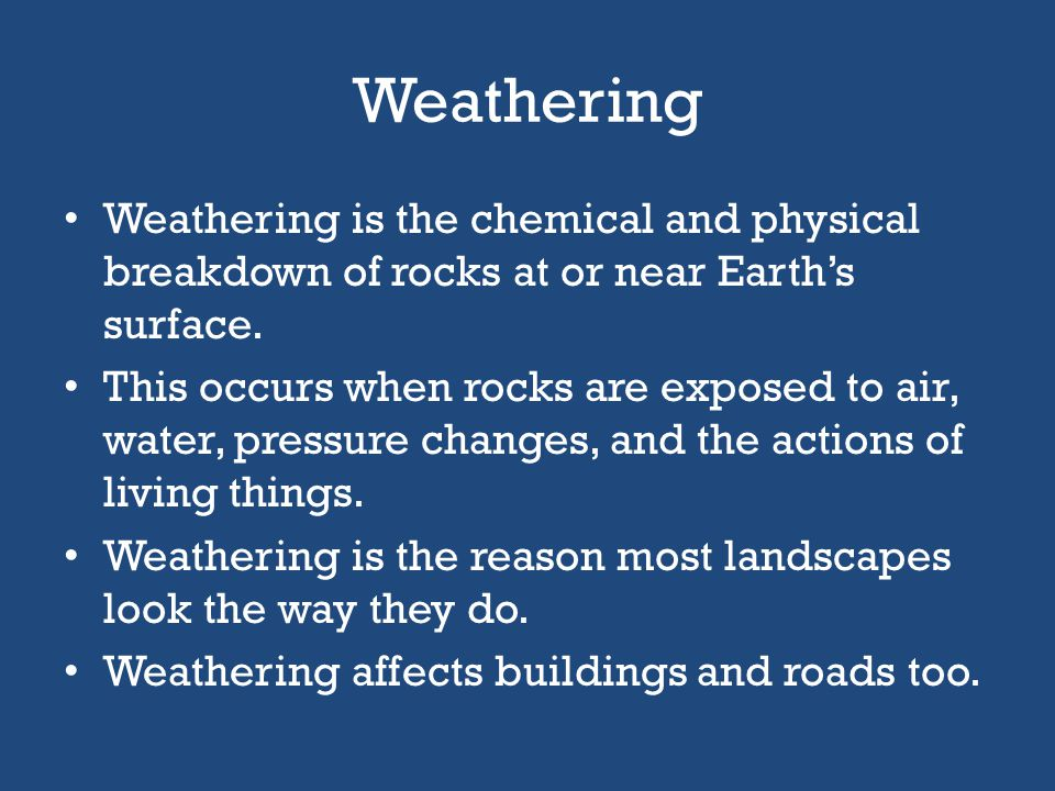 Weathering Weathering is the chemical and physical breakdown of rocks at or near Earth's surface.