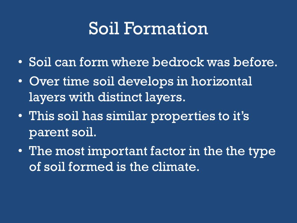 Soil Formation Soil can form where bedrock was before.