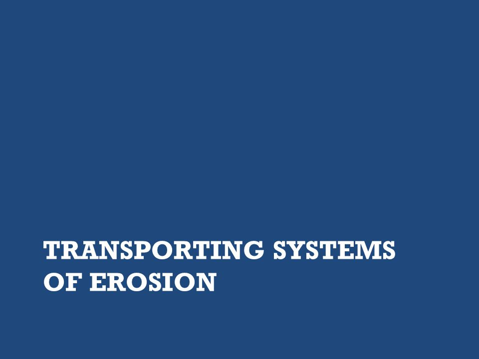Transporting Systems of Erosion