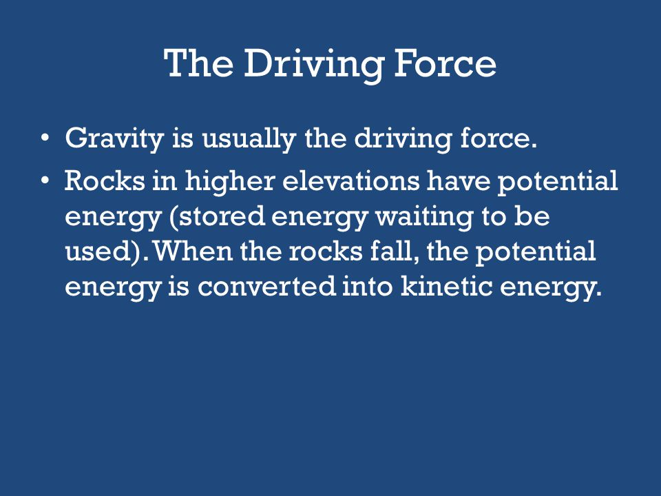 The Driving Force Gravity is usually the driving force.