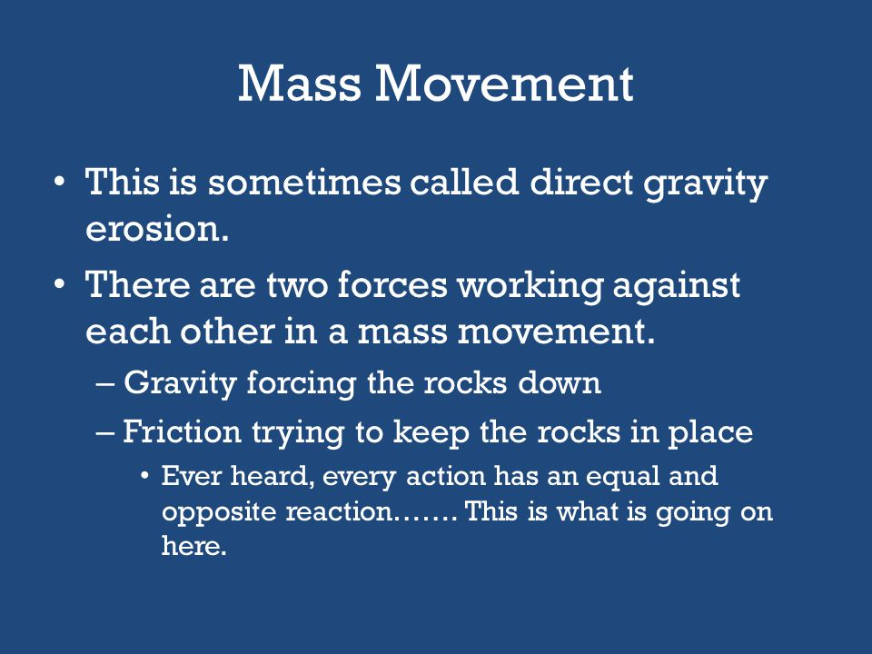Mass Movement This is sometimes called direct gravity erosion.