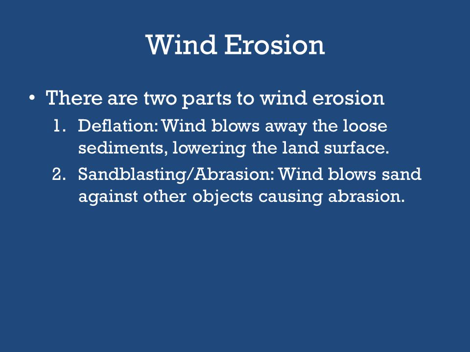 Wind Erosion There are two parts to wind erosion