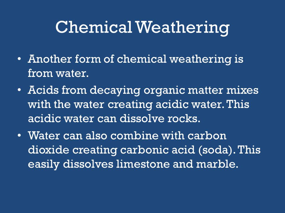 Chemical Weathering Another form of chemical weathering is from water.