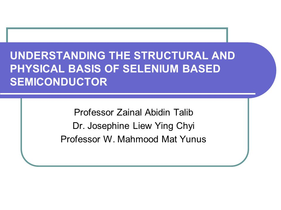 UNDERSTANDING THE STRUCTURAL AND PHYSICAL BASIS OF SELENIUM BASED SEMICONDUCTOR