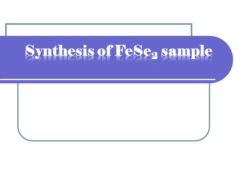 Synthesis of FeSe2 sample