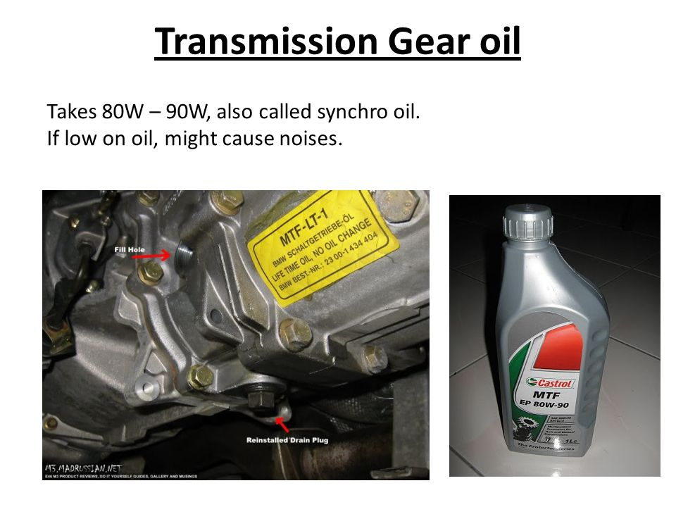 Transmission Gear oil Takes 80W – 90W, also called synchro oil.