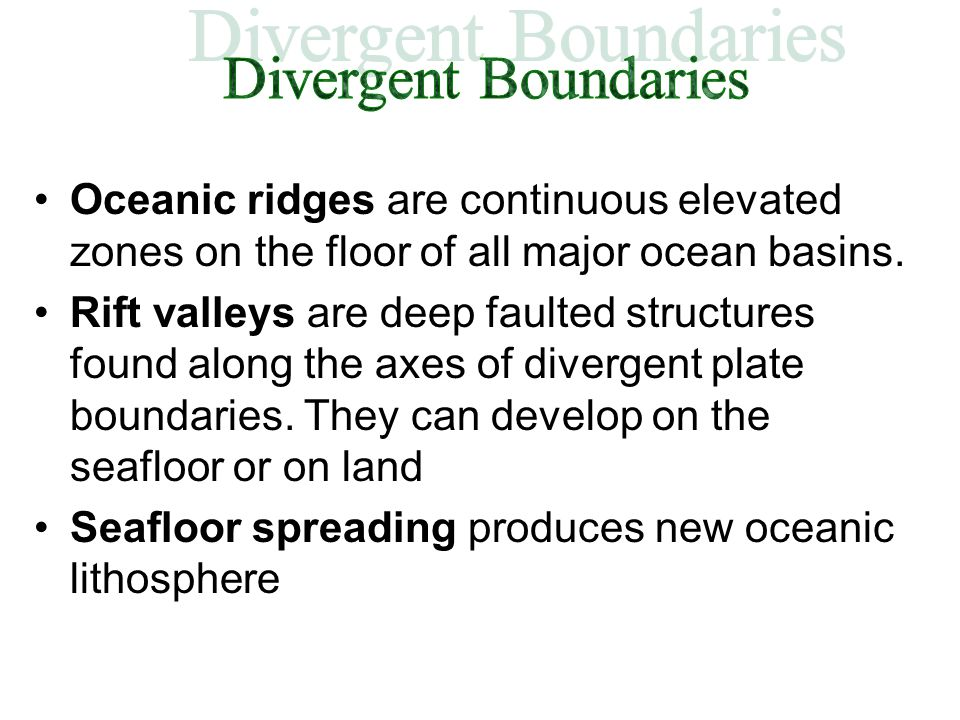 Divergent Boundaries Oceanic ridges are continuous elevated zones on the floor of all major ocean basins.