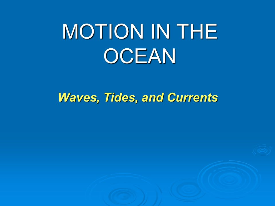 Waves, Tides, and Currents