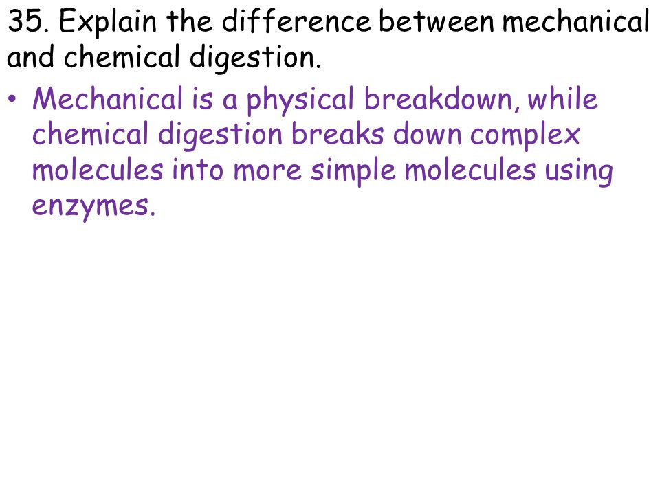 35. Explain the difference between mechanical and chemical digestion.