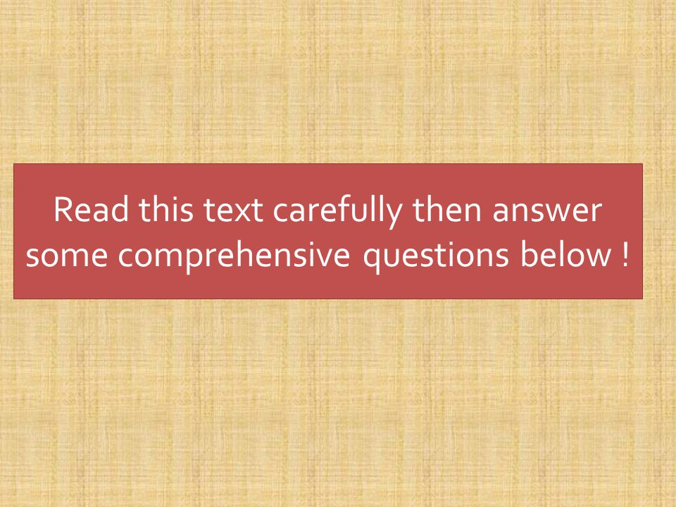 Read this text carefully then answer some comprehensive questions below !
