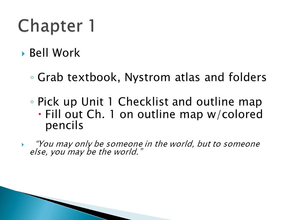 Chapter 1 Bell Work Grab textbook, Nystrom atlas and folders