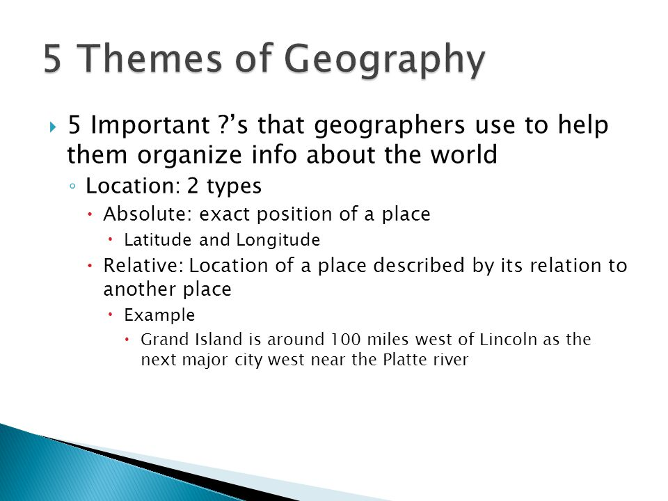 5 Themes of Geography 5 Important 's that geographers use to help them organize info about the world.