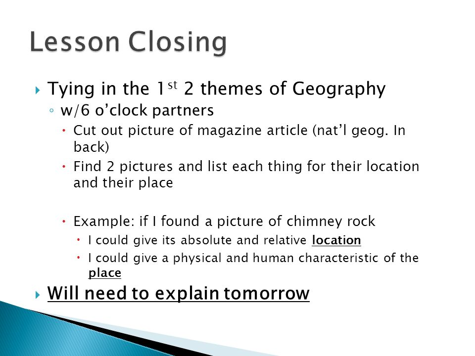 Lesson Closing Tying in the 1st 2 themes of Geography