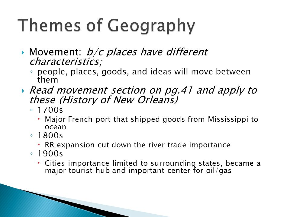Themes of Geography Movement: b/c places have different characteristics; people, places, goods, and ideas will move between them.