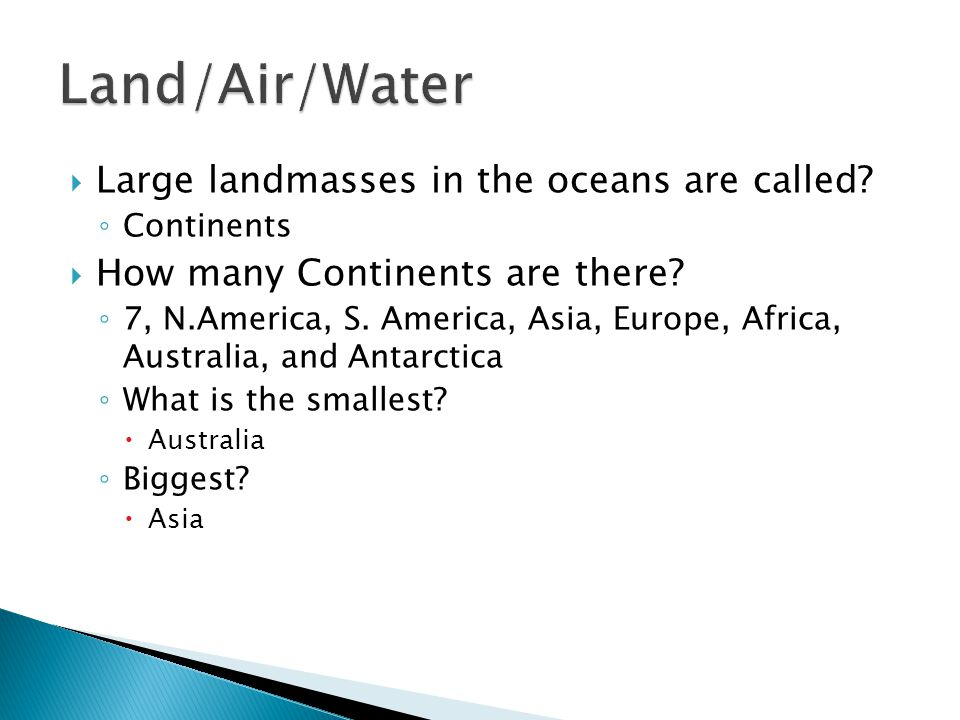 Land/Air/Water Large landmasses in the oceans are called