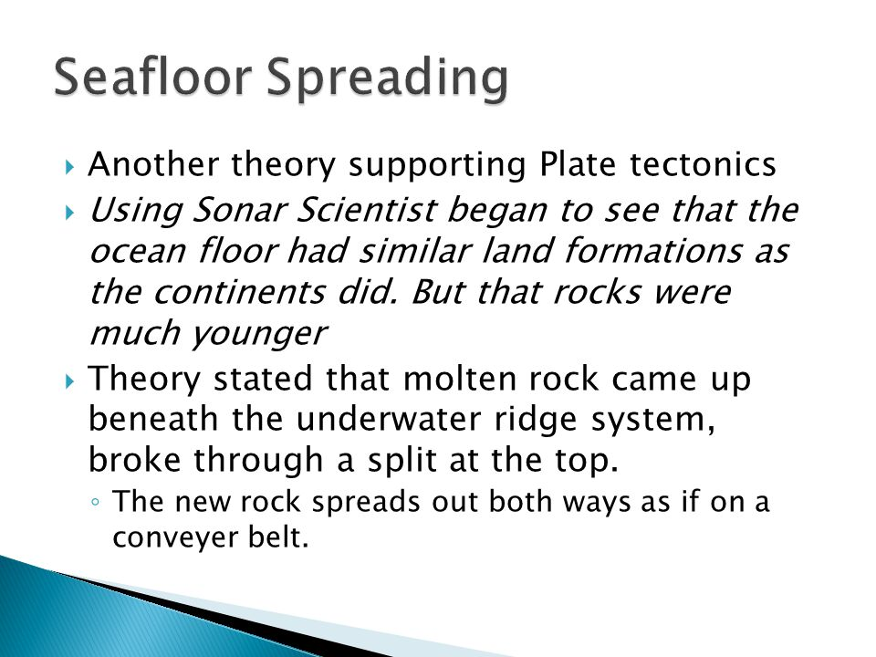 Seafloor Spreading Another theory supporting Plate tectonics