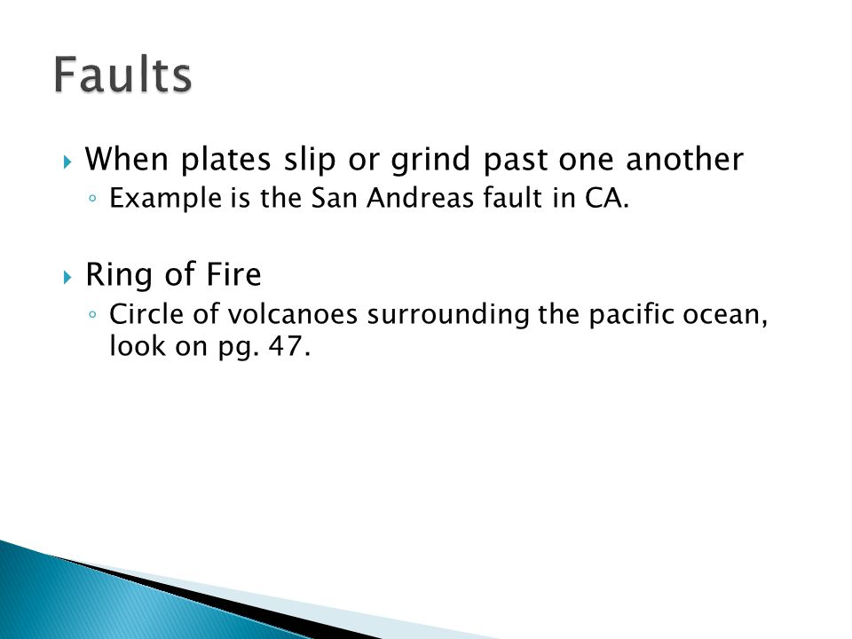 Faults When plates slip or grind past one another Ring of Fire