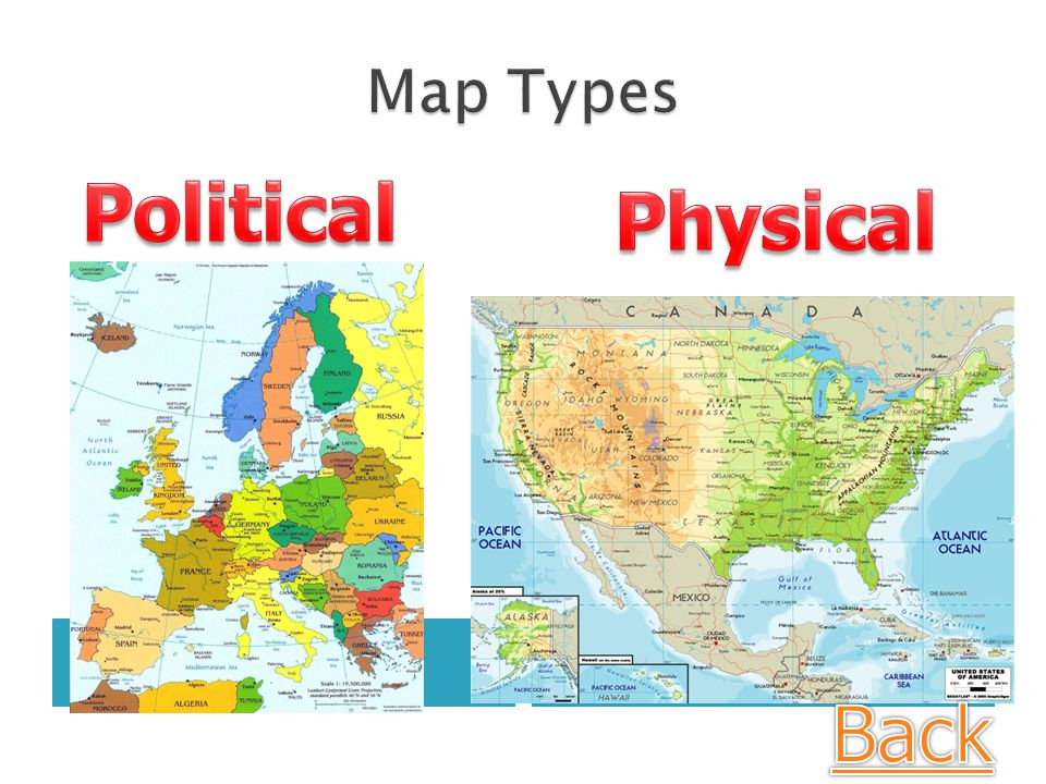 Map Types Political Physical Political Physical Back